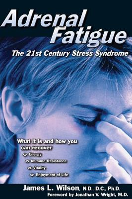 Adrenal Fatigue By Wilson, James L., M.D.
